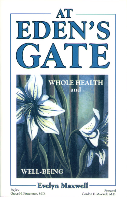 At Eden's Gate: Whole Health and Well-Being by Evelyn Maxwell